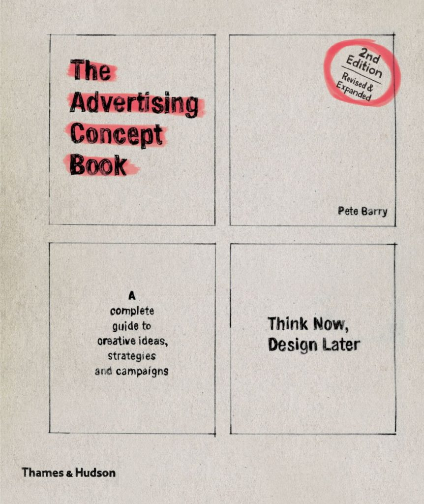 The Advertising Concept Book: Think Now, Design Later by Pete Barry
